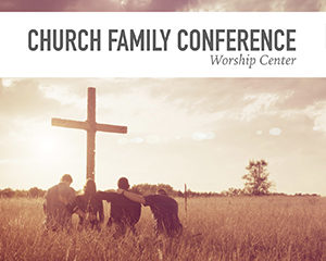 Church Family Conference @ Worship Center