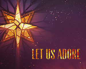 Let Us Adore, An Evening of Worship @ Worship Center
