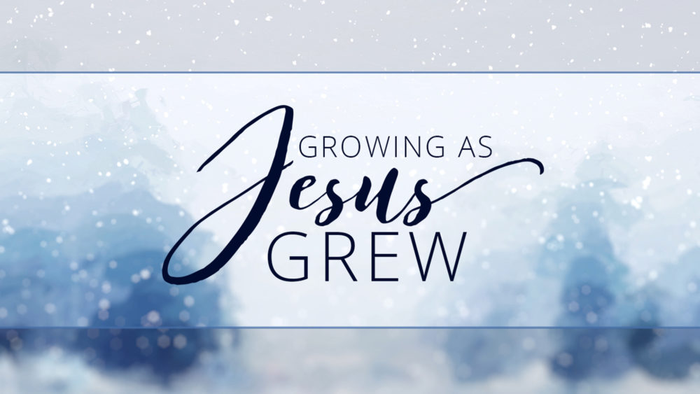Growing as Jesus Grew