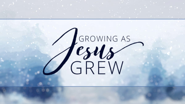 Growing as Jesus Grew Image