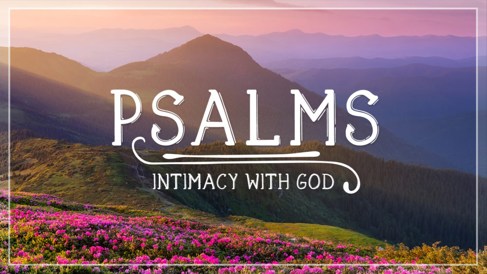 Psalms - Intimacy with God