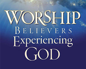 Worship: Believers Experiencing God @ FBCO